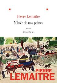 Le miroir de nos peines - Pierre Lemaitre