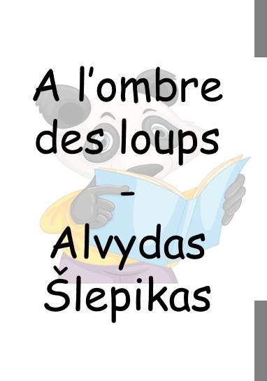 A l'ombre des loups – Alvydas Slepikas