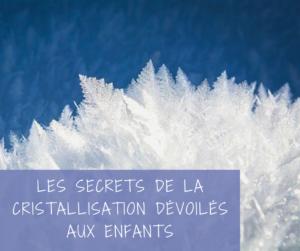 Read more about the article Les secrets de la cristallisation dévoilés aux enfants