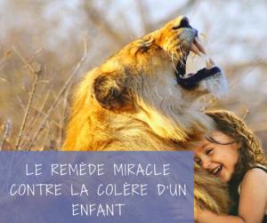 Read more about the article Le remède miracle contre la colère d'un enfant