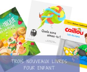 Read more about the article Trois nouveaux livres pour te faire passer un bon moment avec ton enfant